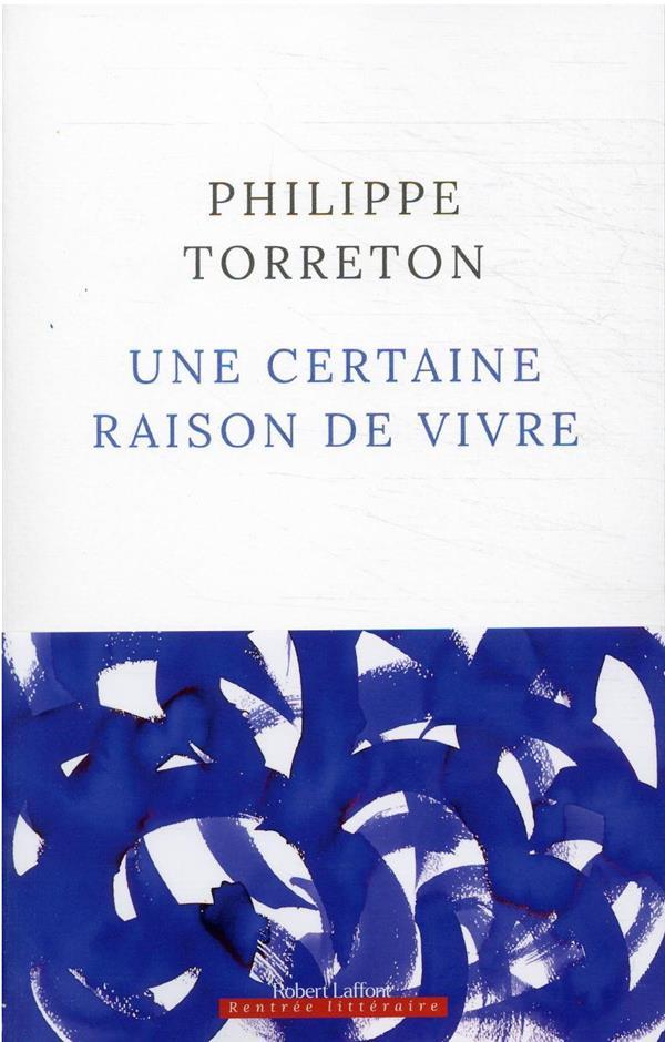 UNE CERTAINE RAISON DE VIVRE TORRETON PHILIPPE ROBERT LAFFONT