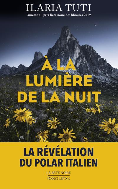 A LA LUMIERE DE LA NUIT TUTI ILARIA ROBERT LAFFONT