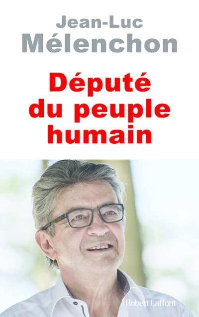 DEPUTE DU PEUPLE HUMAIN MELENCHON, JEAN-LUC ROBERT LAFFONT