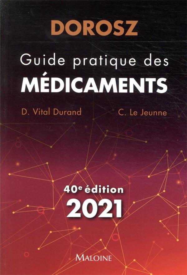 DOROSZ  -  GUIDE PRATIQUE DES MEDICAMENTS 2021, 40E ED (EDITION 2021) VITAL DURAND, D. MALOINE
