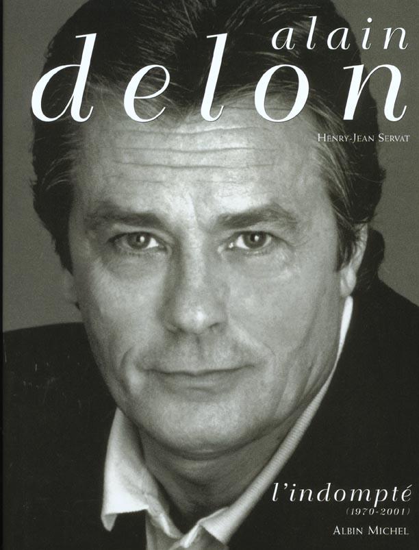 ALAIN DELON - TOME 2 - L'INDOMPTE (1970-2001) SERVAT HENRY-JEAN ALBIN MICHEL