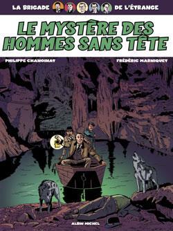LA BRIGADE DE L'ETRANGE T.3  -  LE MYSTERE DES HOMMES SANS TETE CHANOINAT/MARNIQUET ALBIN MICHEL