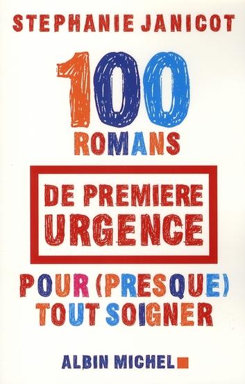 100 ROMANS DE PREMIERE URGENCE POUR (PRESQUE) TOUT SOIGNER JANICOT STEPHANIE ALBIN MICHEL