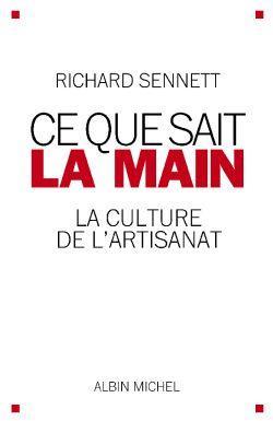 CE QUE SAIT LA MAIN - LA CULTURE DE L'ARTISANAT SENNETT RICHARD ALBIN MICHEL