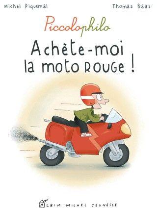 ACHETE-MOI LA MOTO ROUGE ! - PICCOLOPHILO PIQUEMAL/BAAS ALBIN MICHEL