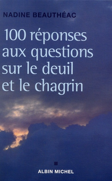 100 REPONSES AUX QUESTIONS SUR LE DEUIL ET LE CHAGRIN BEAUTHEAC NADINE ALBIN MICHEL