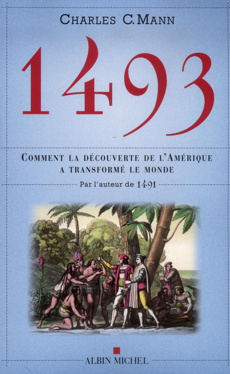 1493  -  COMMENT LA DECOUVERTE DE L'AMERIQUE A TRANSFORME LE MONDE MANN CHARLES C. Albin Michel