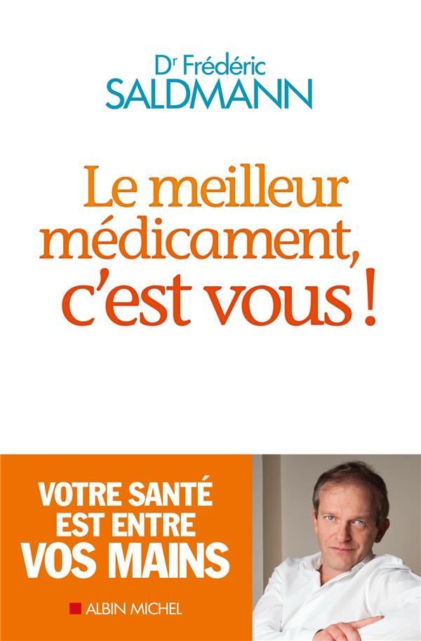 LE MEILLEUR MEDICAMENT C'EST VOUS ! Saldmann Frédéric Albin Michel