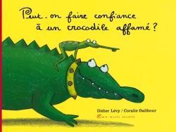 PEUT-ON FAIRE CONFIANCE A UN CROCODILE AFFAME ? Lévy Didier Albin Michel-Jeunesse