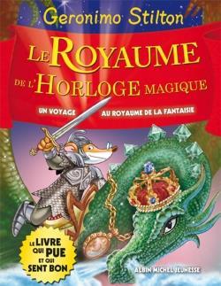 UN VOYAGE AU ROYAUME DE LA FANTAISIE T.8  -  LE ROYAUME DE L'HORLOGE MAGIQUE STILTON GERONIMO Albin Michel-Jeunesse