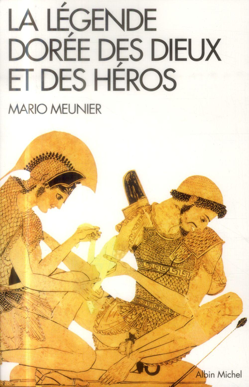 Meunier Mario - LA LEGENDE DOREE DES DIEUX ET DES HEROS - NOUVELLE MYTHOLOGIE CLASSIQUE