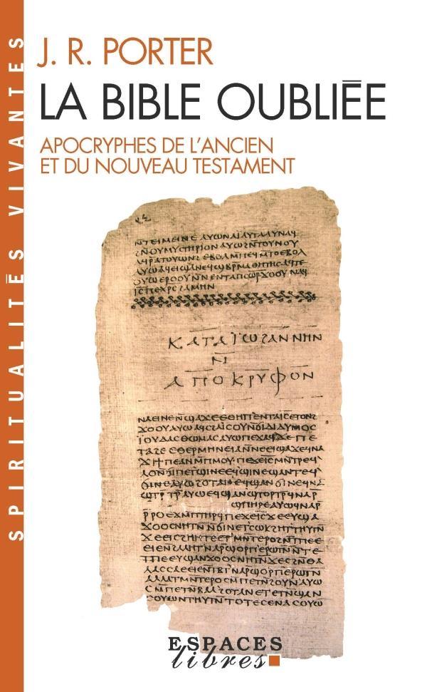 LA BIBLE OUBLIEE - APOCRYPHES DE L'ANCIEN ET DU NOUVEAU TESTAMENT Porter Joshua Roy Albin Michel