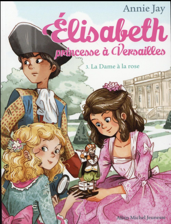 LA DAME A LA ROSE - ELISABETH, PRINCESSE A VERSAILLES - TOME 3