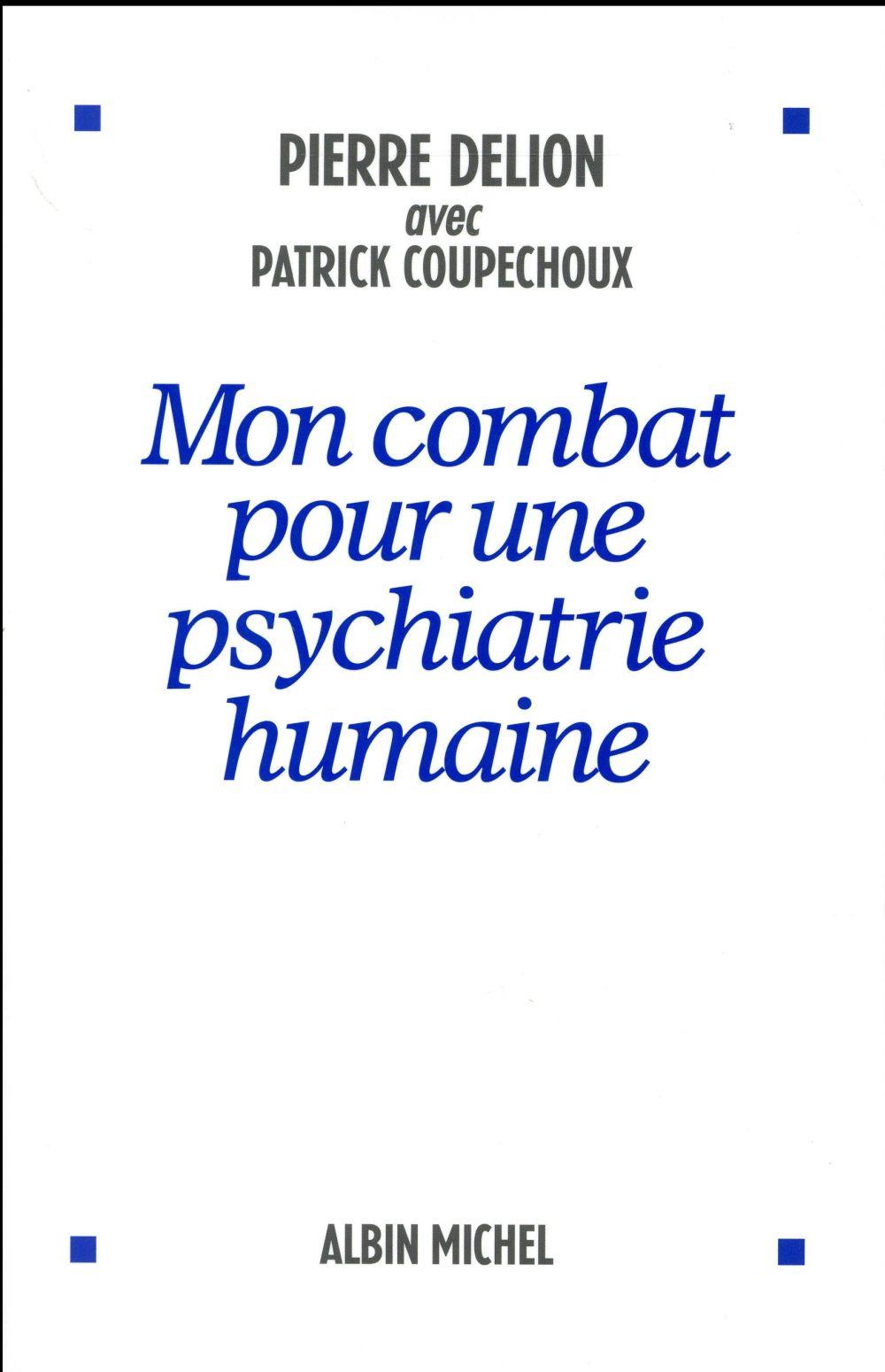 MON COMBAT POUR UNE PSYCHIATRIE HUMAINE DELION/COUPECHOUX Albin Michel