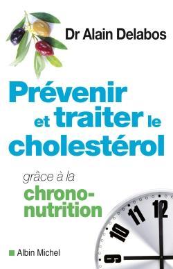PREVENIR ET TRAITER LE CHOLESTEROL GRACE A LA CHRONO-NUTRITION DELABOS ALAIN Albin Michel