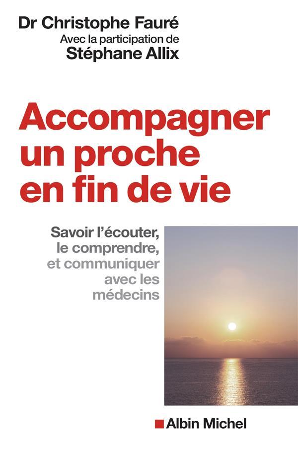 ACCOMPAGNER UN PROCHE EN FIN DE VIE ALLIX/FAURE Albin Michel