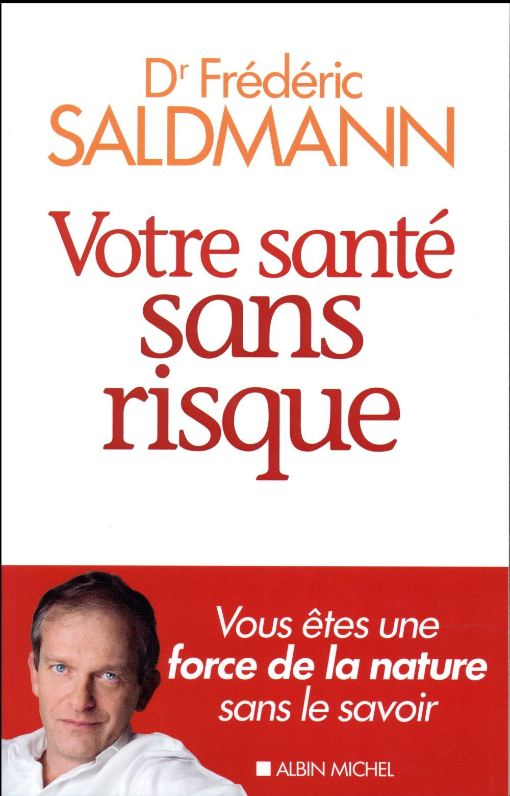 VOTRE SANTE SANS RISQUE - VOUS ETES UNE FORCE DE LA NATURE SANS LE SAVOIR SALDMANN-F. ALBIN MICHEL