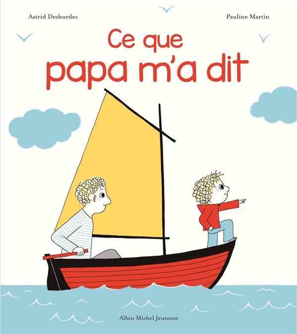 CE QUE PAPA M-A DIT DESBORDES/MARTIN ALBIN MICHEL