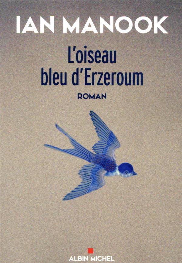 L'OISEAU BLEU D'ERZEROUM T.1 MANOOK IAN ALBIN MICHEL