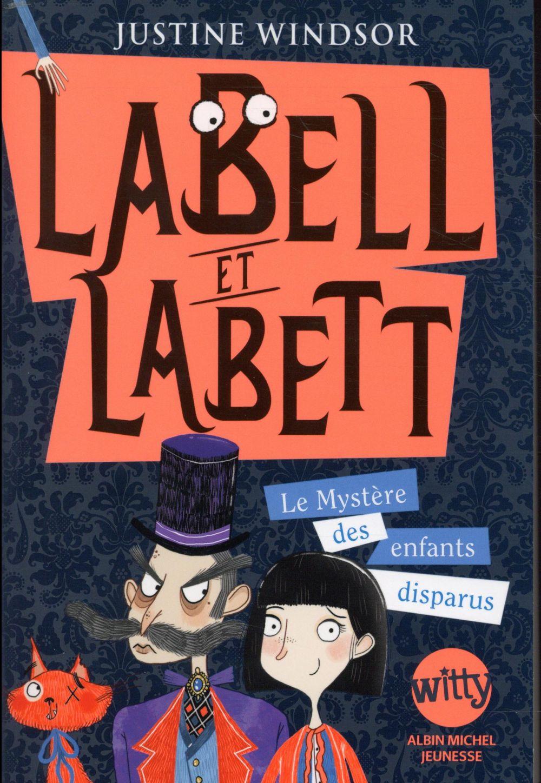 LABELL ET LABETT - TOME 1 - LE MYSTERE DES ENFANTS DISPARUS
