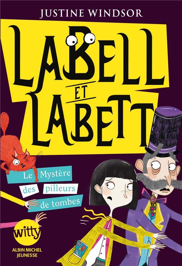 LABELL ET LABETT T.2  -  LE MYSTERE DES PILLEURS DE TOMBE WINDSOR JUSTINE ALBIN MICHEL