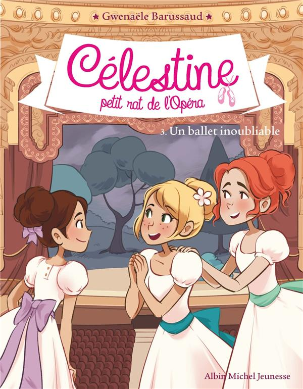CELESTINE, PETIT RAT DE L'OPERA T.3  -  UN BALLET INOUBLIABLE BARUSSAUD GWENAELE ALBIN MICHEL
