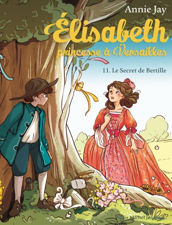ELISABETH, PRINCESSE A VERSAILLES T.11  -  LE SECRET DE BERTILLE JAY/DELRIEU ALBIN MICHEL