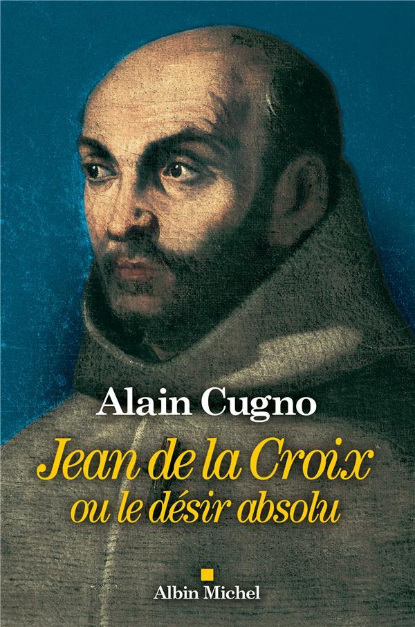 JEAN DE LA CROIX  -  OU LE DESIR ABSOLU
