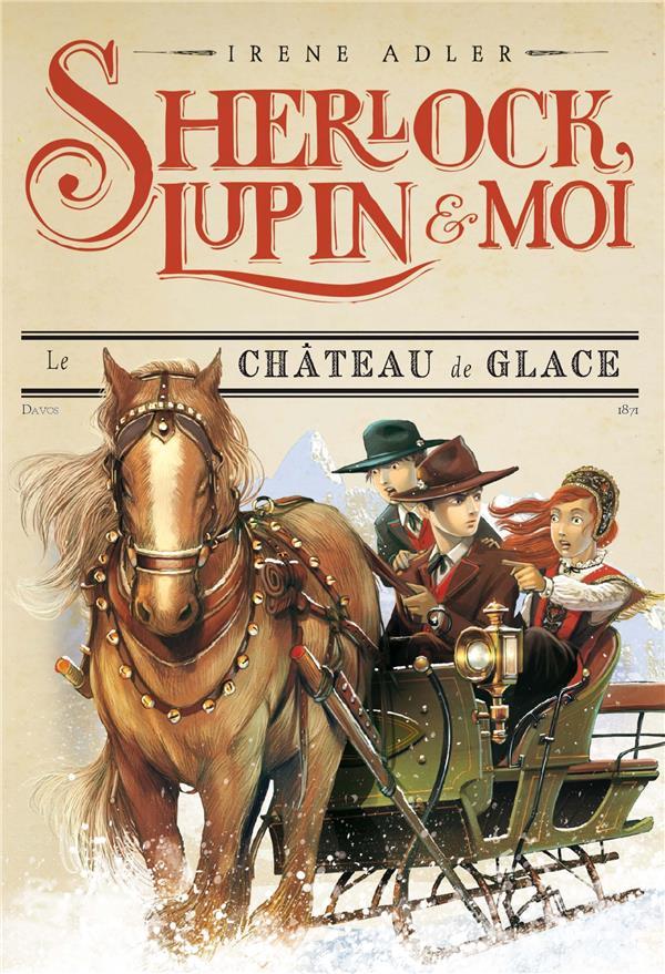 SHERLOCK, LUPIN et MOI T.5  -  LE CHATEAU DE GLACE ADLER, IRENE ALBIN MICHEL