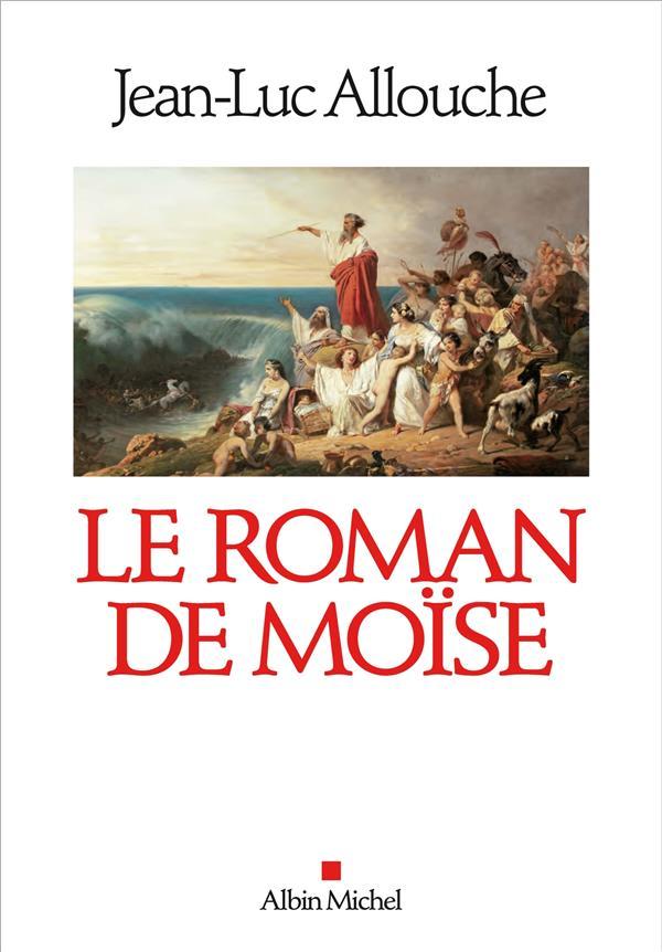 LE ROMAN DE MOISE ALLOUCHE JEAN-LUC ALBIN MICHEL
