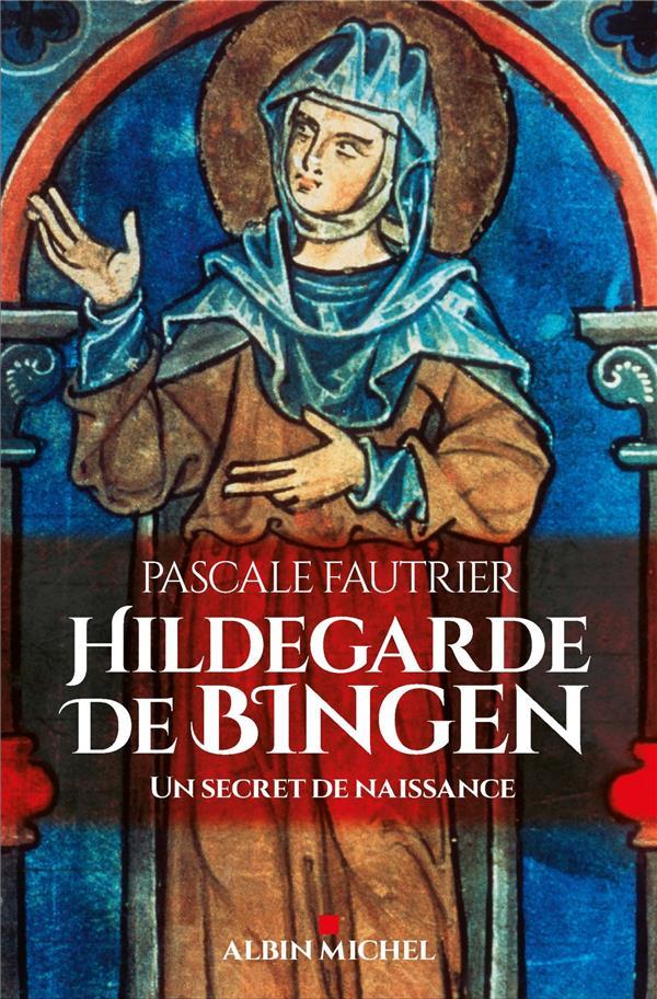 HILDEGARDE DE BINGEN - UN SECRET DE NAISSANCE  ALBIN MICHEL