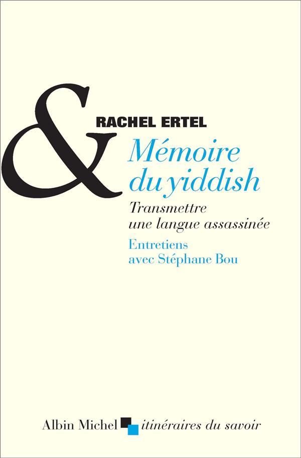 MEMOIRE DU YIDDISH     TRANSMETTRE UNE LANGUE ASSASSINEE     ENTRETIENS AVEC STEPHANE BOU