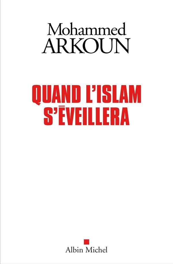 QUAND L-ISLAM S-EVEILLERA ARKOUN MOHAMMED ALBIN MICHEL