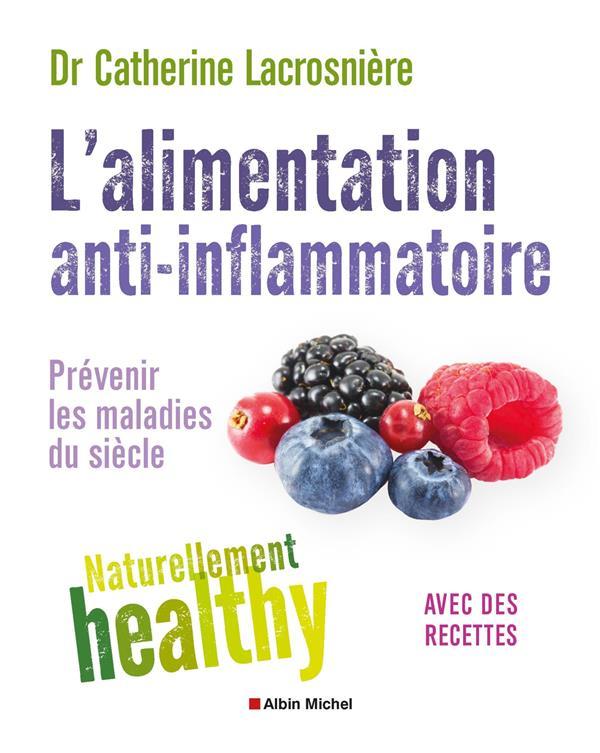 L'ALIMENTATION ANTI-INFLAMMATOIRE - NATURELLEMENT HEALTHY - PREVENIR LES MALADIES DU SIECLE  ALBIN MICHEL