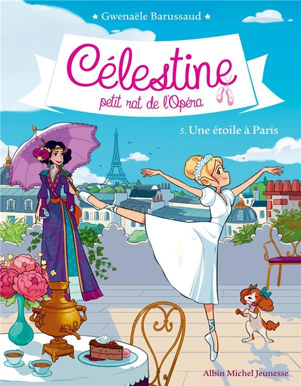 CELESTINE T 5 - UNE ETOILE A PARIS - CELESTINE, PETIT RAT DE L'OPERA - TOME 5