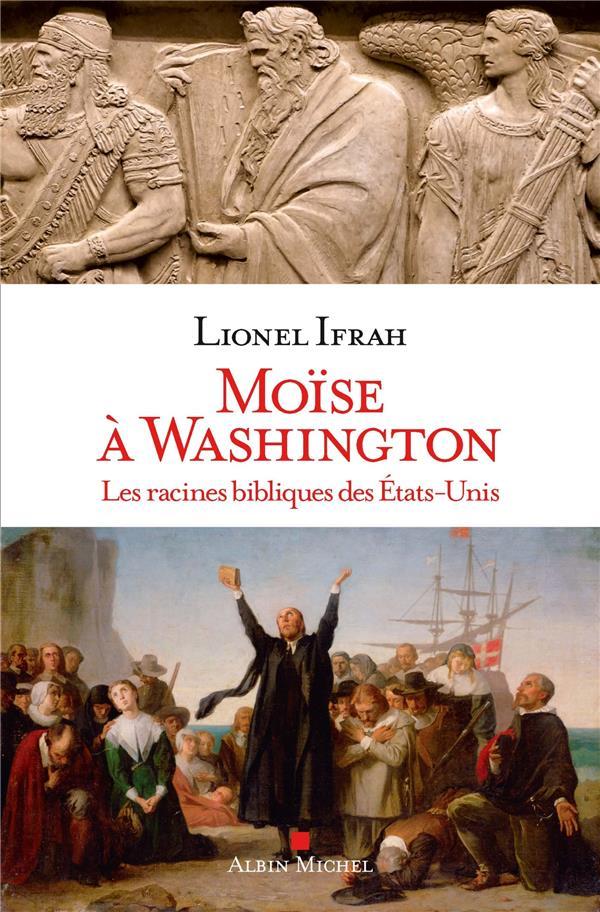 MOISE A WASHINGTON  -  LES RACINES BIBLIQUES DES ETATS-UNIS IFRAH LIONEL ALBIN MICHEL
