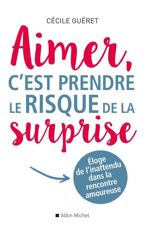AIMER, C'EST PRENDRE LE RISQUE DE LA SURPRISE  -  ELOGE DE L'INATTENDU DANS LA RENCONTRE AMOUREUSE
