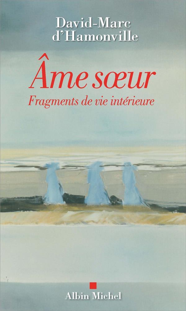 AME SOEUR - FRAGMENTS DE VIE I D-HAMONVILLE D-M. ALBIN MICHEL