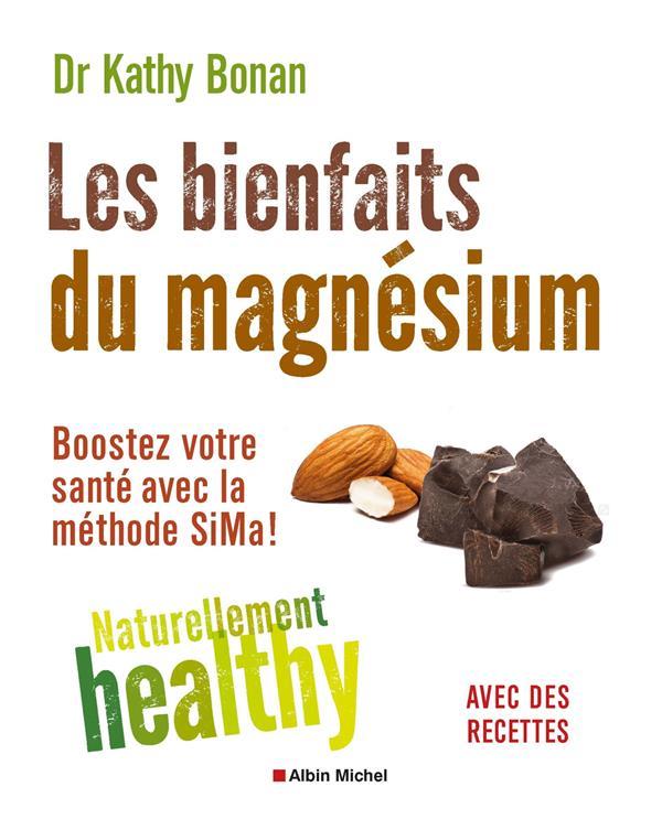 LES BIENFAITS DU MAGNESIUM - NATURELLEMENT HEALTY - BOOSTEZ VOTRE SANTE AVEC LA METHODE SIMA !  ALBIN MICHEL