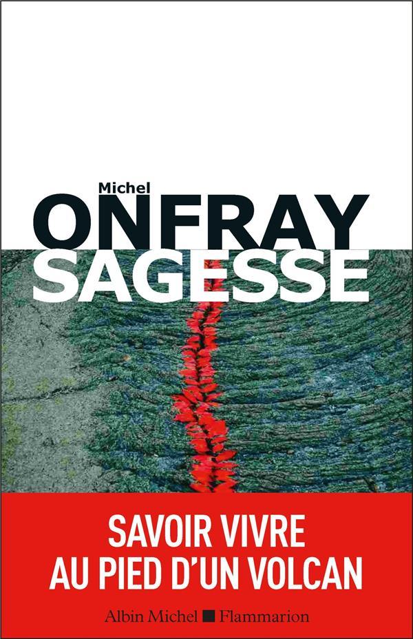ONFRAY MICHEL - SAGESSE - SAVOIR VIVRE AU PIED D'UN VOLCAN