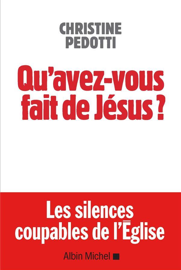 QU'AVEZ-VOUS FAIT DE JESUS ? - LETTRE A CEUX PAR QUI LE SCANDALE EST ARRIVE  ALBIN MICHEL