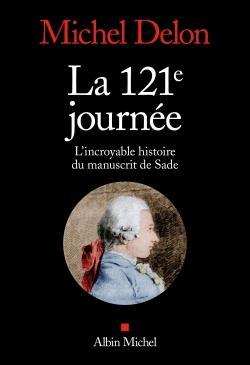 LA 121E JOURNEE  -  L'INCROYABLE HISTOIRE DU MANUSCRIT DE SADE
