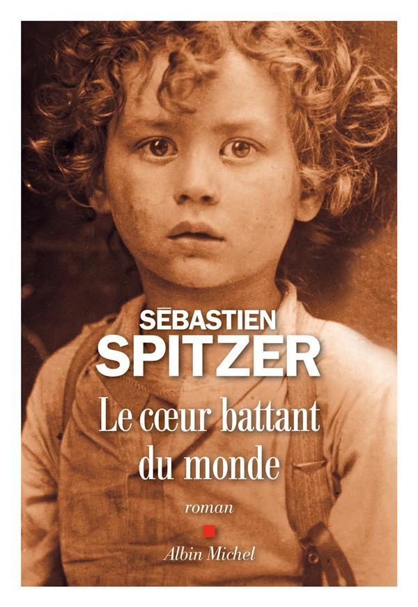 SPITZER SEBASTIEN - LE COEUR BATTANT DU MONDE