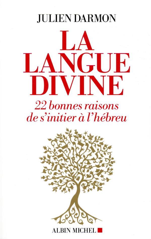 LA LANGUE DIVINE : 22 BONNES RAISONS DE S'INITIER A L'HEBREU
