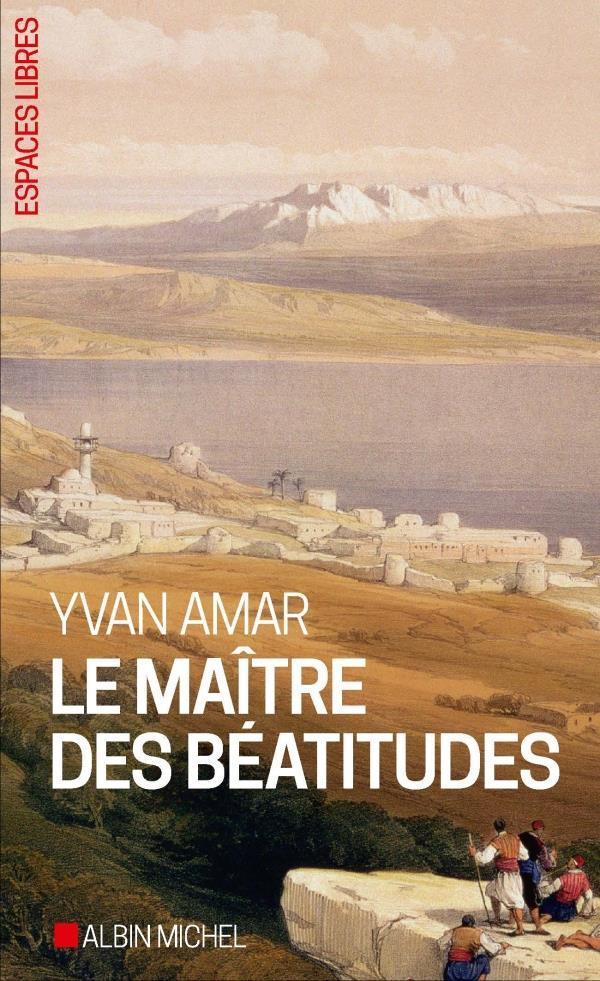 LE MAITRE DES BEATITUDES AMAR YVAN ALBIN MICHEL