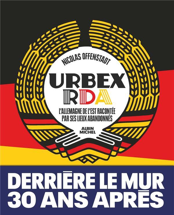 - URBEX RDA - L'ALLEMAGNE DE L'EST RACONTEE PAR SES LIEUX ABANDONNES