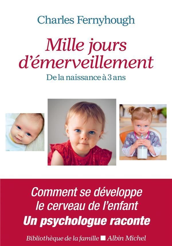 MILLE JOURS D'EMERVEILLEMENT  -  DE LA NAISSANCE A 3 ANS FERNYHOUGH CHARLES ALBIN MICHEL