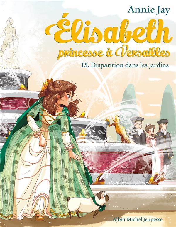 ELISABETH, PRINCESSE A VERSAILLES T.15  -  DISPARITION DANS LES JARDINS