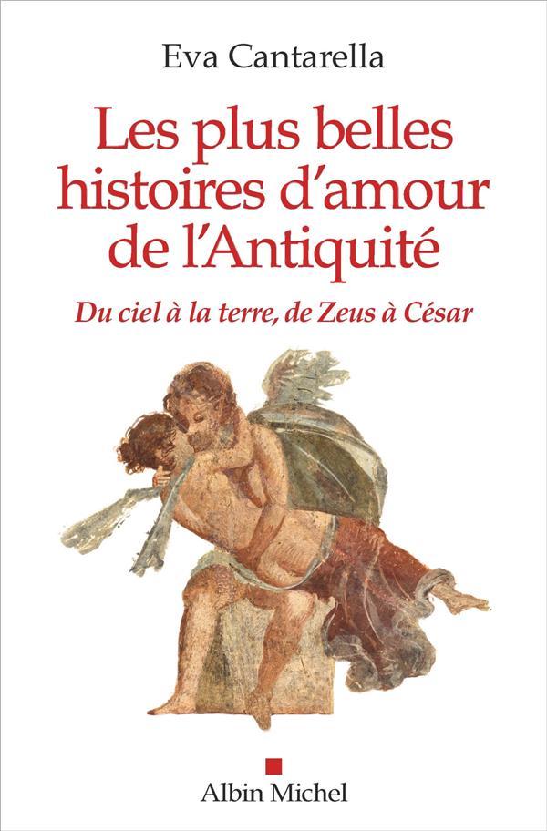 LES PLUS BELLES HISTOIRES D'AMOUR DE L'ANTIQUITE - DU CIEL A LA TERRE, DE ZEUS A CESAR