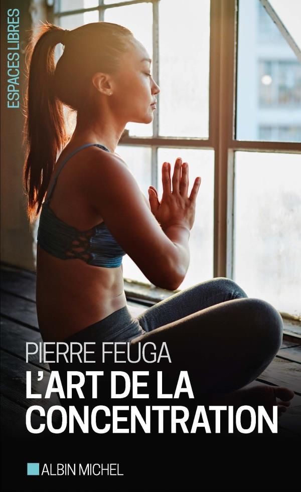 L'ART DE LA CONCENTRATION FEUGA PIERRE ALBIN MICHEL